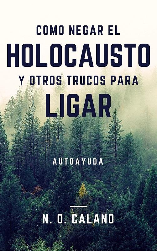 Cómo negar el holocausto y otros trucos para ligar